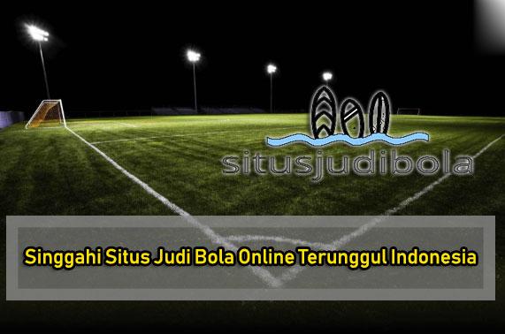 Singgahi Situs Judi Bola Online Terunggul Indonesia